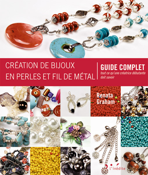 Création de bijoux en perles et fil de métal  - Renata Graham - Éditions L'Inédite