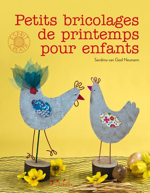 Petits bricolages de printemps pour enfants - Sandrina van Geel Neumann - Éditions L'Inédite