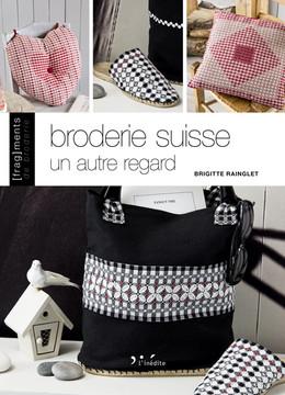Broderie suisse, un autre regard - Brigitte Rainglet - Éditions L'Inédite