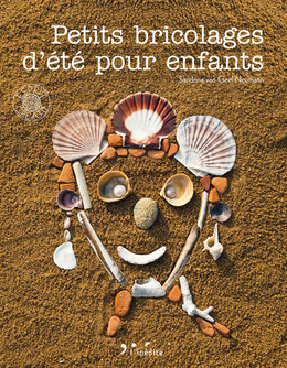 Petits bricolages d'été pour enfants - Sandrina van Geel Neumann - Éditions L'Inédite
