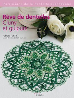 Rêve de dentelles : Cluny et guipure - Nathalie Hubert - Éditions L'Inédite