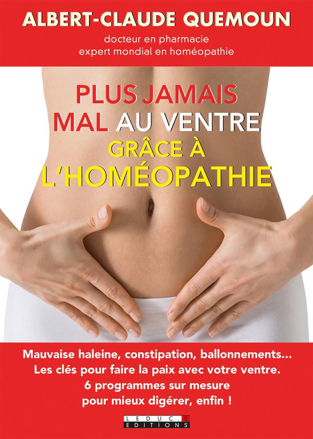 Plus jamais mal au ventre grâce à l'homéopathie - Albert-Claude Quemoun - Éditions Leduc Pratique
