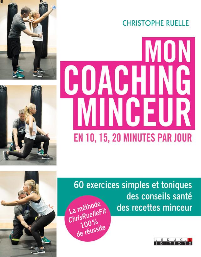 Mon coaching minceur en 10, 15, 20 minutes par jour - Christophe Ruelle - Éditions Leduc Pratique