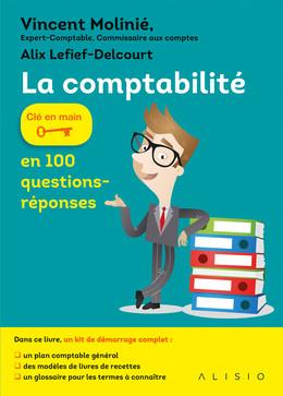 La comptabilité en 100 questions-réponses - Vincent Molinié, Alix Lefief-Delcourt - Éditions Alisio