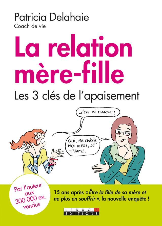 La relation mère-fille - Patricia Delahaie - Éditions Leduc Pratique