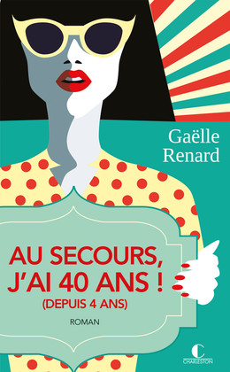 Au secours, j'ai 40 ans !  - Gaëlle Renard - Éditions Charleston