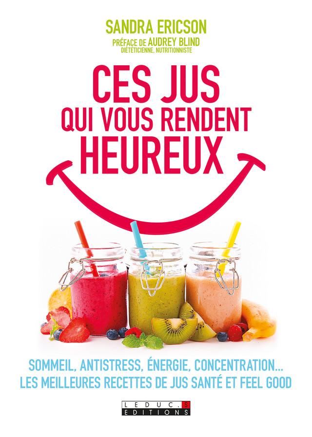 Ces jus qui vous rendent heureux - Sandra Ericson - Éditions Leduc