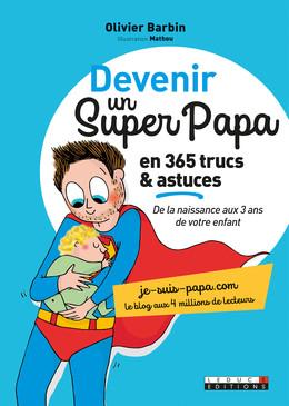 Devenir un super papa en 365 trucs et astuces - Olivier Barbin - Éditions Leduc