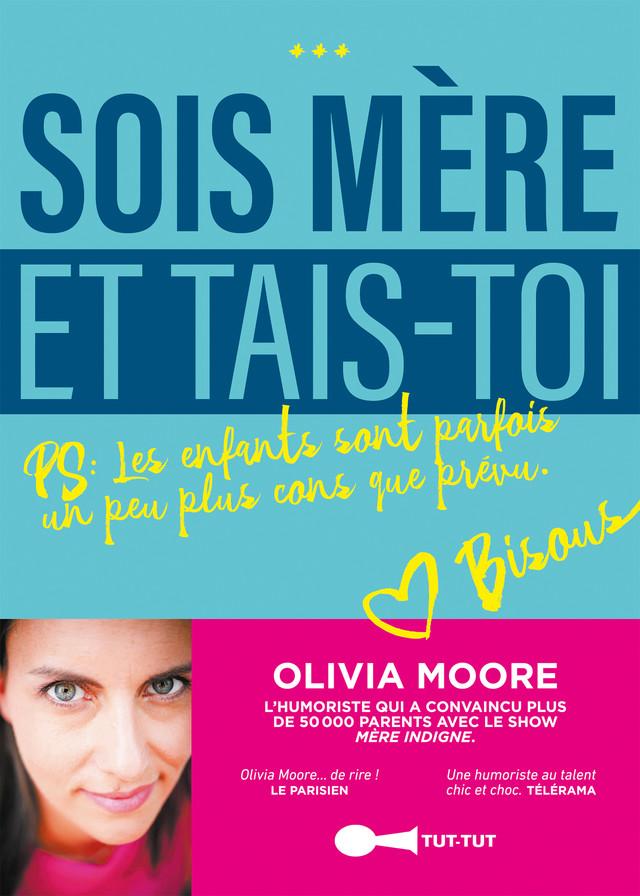 Sois mère et tais-toi ! - Olivia Moore - Éditions Leduc Humour