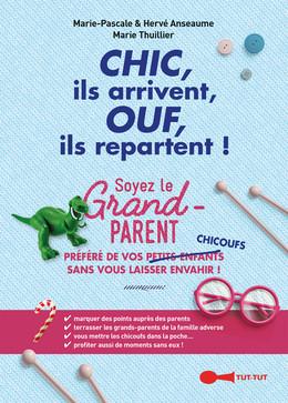 Chic, ils arrivent, Ouf, ils repartent ! - Marie-Pascale Anseaume, Hervé Anseaume, Marie Thuillier - Éditions Leduc Humour