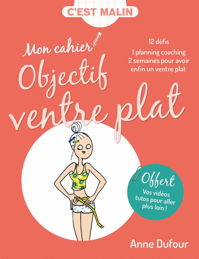 Mon cahier Objectif ventre plat, c'est malin - Anne Dufour - Éditions Leduc