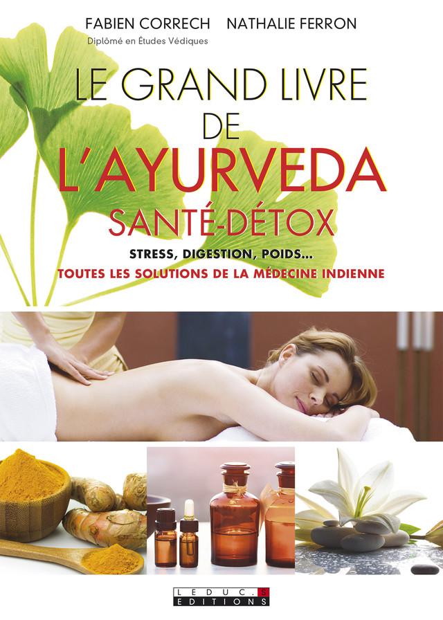 Le grand livre de l'ayurveda santé-détox - Nathalie Ferron, Fabien Correch - Éditions Leduc