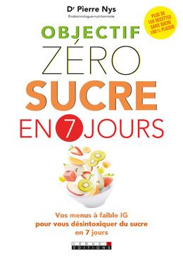 Objectif zéro sucre en 7 jours - Dr Pierre Nys - Éditions Leduc Pratique