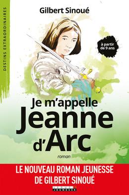 Je m'appelle Jeanne d'Arc - Gilbert Sinoué - Éditions Leduc Pratique