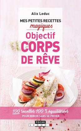 Mes petites recettes magiques objectif corps de rêve - Alix Leduc - Éditions Leduc