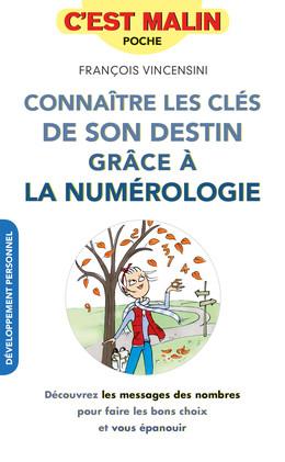 Connaître les clés de son destin grâce à la numérologie, c'est malin - François Vincensini - Éditions Leduc Pratique