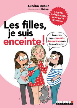 Les filles, je suis enceinte !  - Aurélia Dubuc,  Mathou - Éditions Leduc Pratique