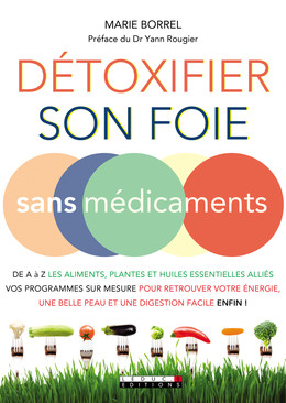 Détoxifier son foie sans médicaments - Marie Borrel - Éditions Leduc Pratique