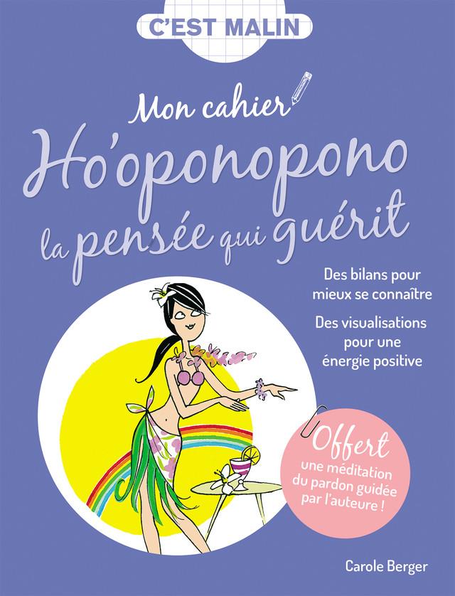 Mon cahier malin Ho'oponopono, la pensée qui guérit - Carole Berger - Éditions Leduc Pratique