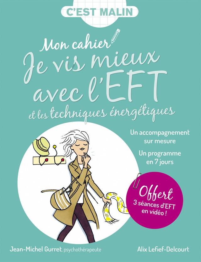 Mon cahier malin Je vis mieux avec l'EFT et les techniques énergétiques - Alix Lefief-Delcourt, Jean-Michel Gurret - Éditions Leduc