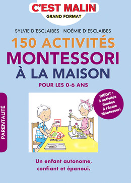 150 activités Montessori à la maison, c'est malin - Sylvie D'Esclaibes, Noémie D'Esclaibes - Éditions Leduc
