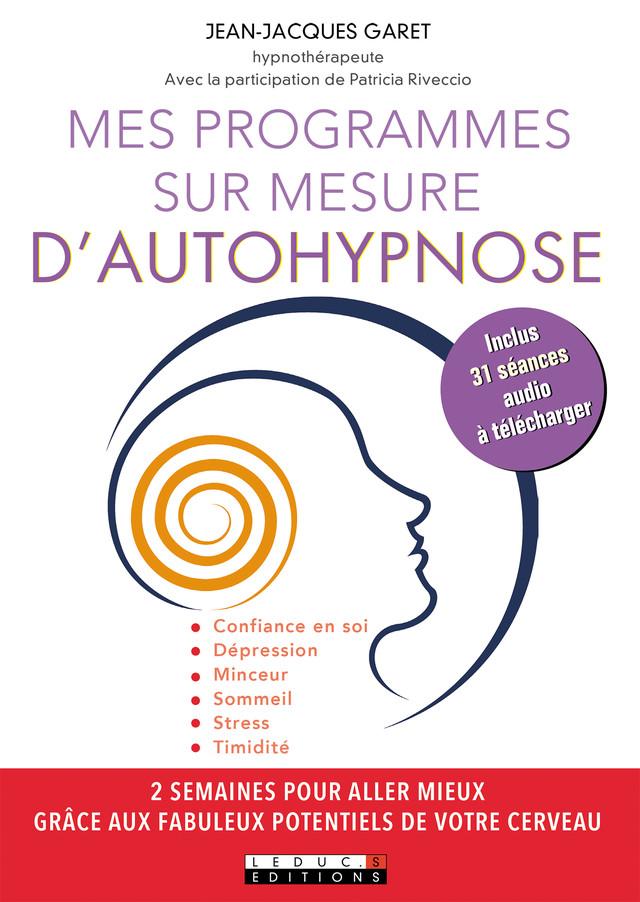 Mes programmes sur mesure d'autohypnose - Jean-Jacques Garet - Éditions Leduc