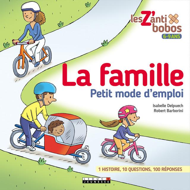 La famille, petit mode d'emploi - Isabelle Delpuech, Robert Barborini - Éditions Leduc