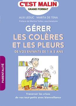 Gérer les colères et les pleurs de vos enfants de 1 à 5 ans, c'est malin - Marta de Tena, Alix Leduc - Éditions Leduc