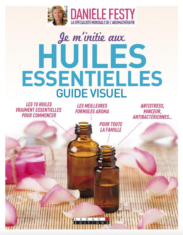 Je m'initie aux huiles essentielles, le guide visuel - Danièle Festy - Éditions Leduc Pratique