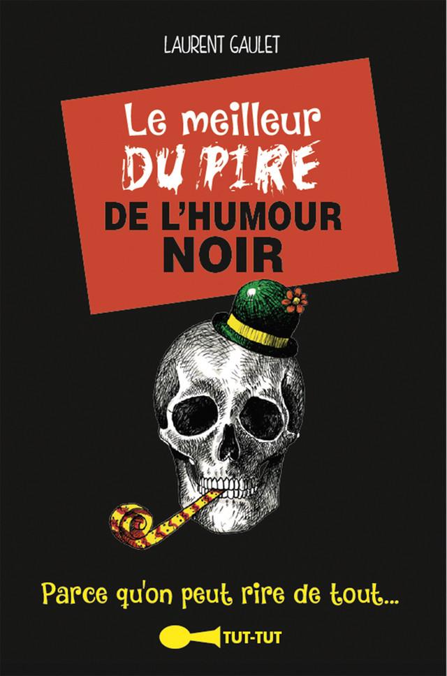 Le meilleur du pire de l'humour noir - Laurent Gaulet - Éditions Leduc Humour