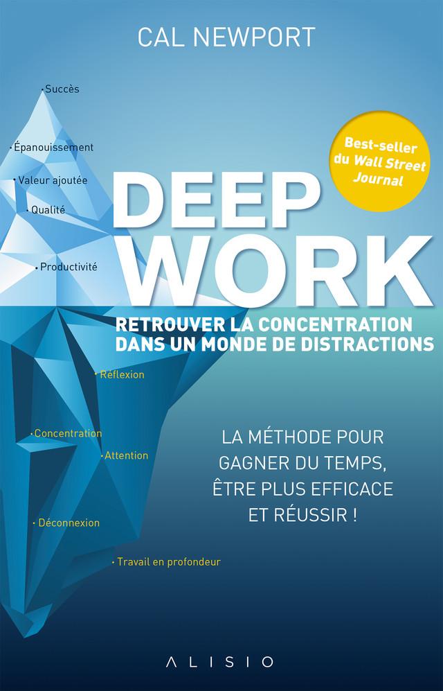 Deep work : retrouver la concentration dans un monde de distractions - Cal Newport - Éditions Alisio