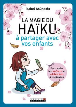 La magie du haïku à partager avec vos enfants - Isabel Asùnsolo - Éditions Leduc
