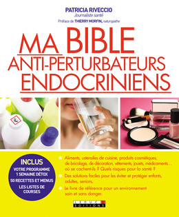 Ma bible anti-perturbateurs endocriniens - Patricia Riveccio - Éditions Leduc Pratique
