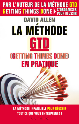 La méthode GTD (Gettings Things Done) en pratique - David Allen - Éditions Alisio