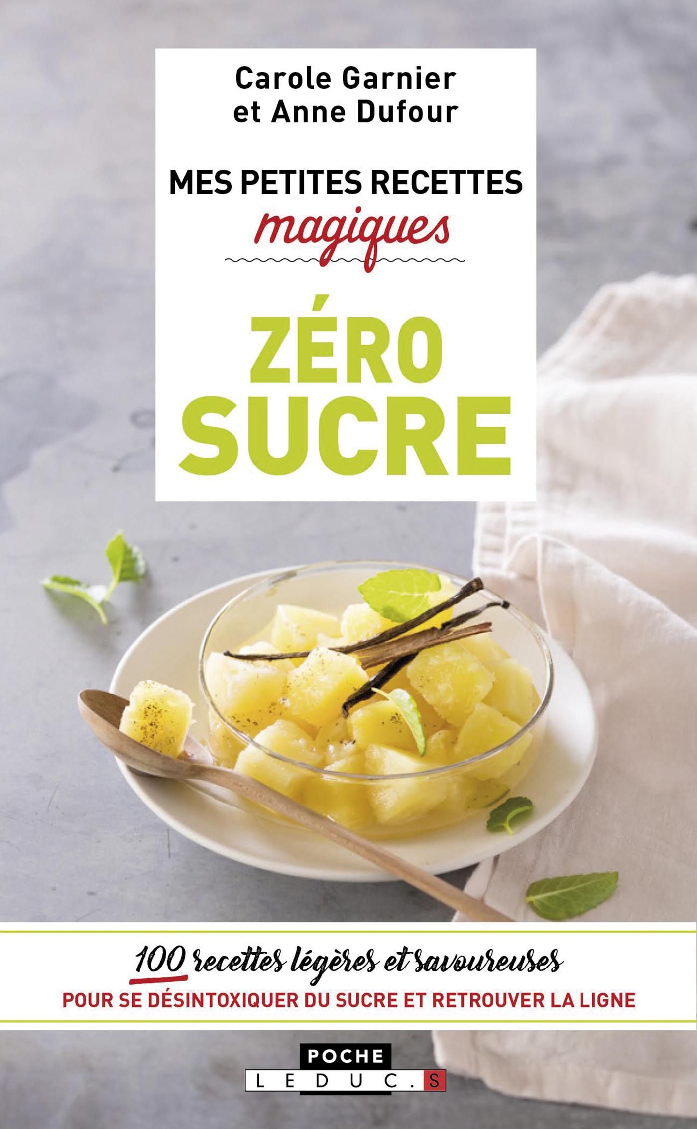 Mes petites recettes magiques zéro sucre - 100 recettes super-faciles pour  dire stop à son addiction au sucre ! - Carole Garnier, Anne Dufour (EAN13  ...