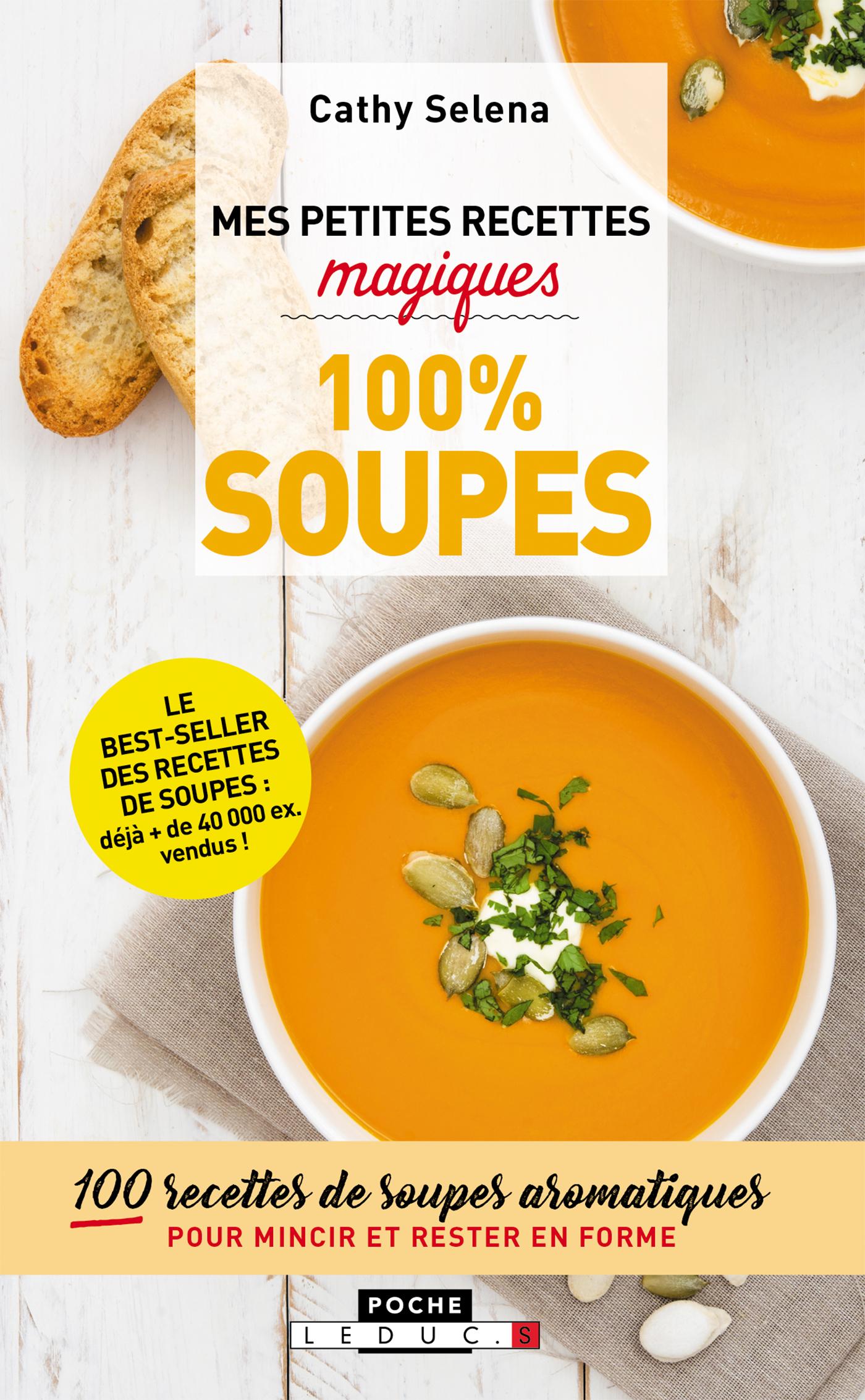Mes petites recettes magiques 100% soupes - 100 recettes de soupes  aromatiques pour mincir et rester en forme - Cathy Selena (EAN13 :  9791028509798), ...