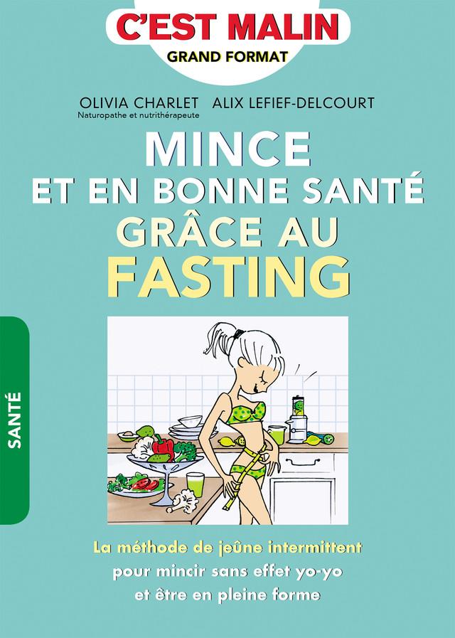 Mince et en bonne santé grâce au fasting, c'est malin - Olivia Charlet, Alix Lefief-Delcourt - Éditions Leduc