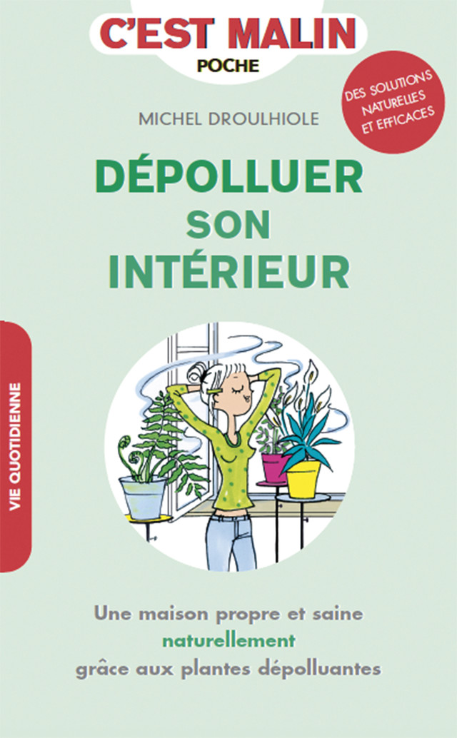 Dépolluer son intérieur au naturel, c'est malin - Michel Droulhiole - Éditions Leduc
