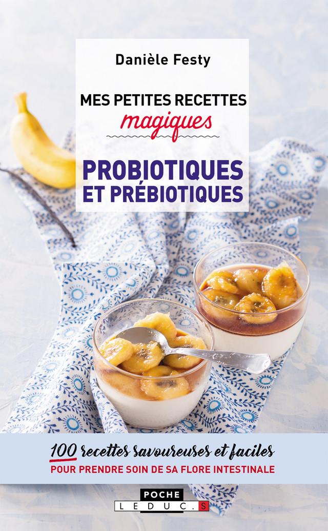 Mes petites recettes magiques probiotiques et prébiotiques - Danièle Festy - Éditions Leduc Pratique