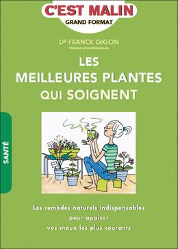 Les meilleures plantes qui soignent, c'est malin - Franck Gigon, Alessandra Moro Buronzo - Éditions Leduc