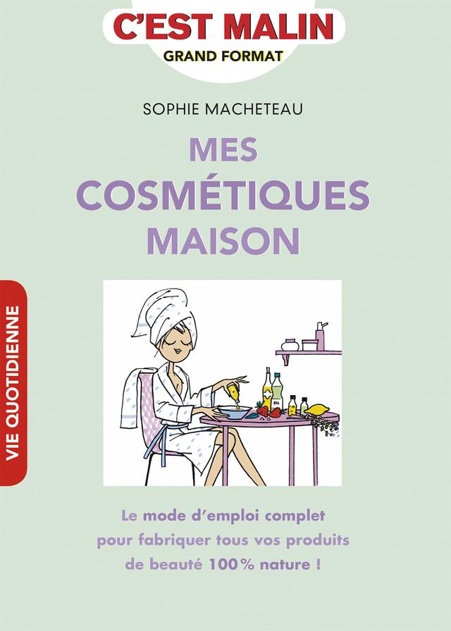 Mes cosmétiques maison, c'est malin - Sophie Macheteau - Éditions Leduc