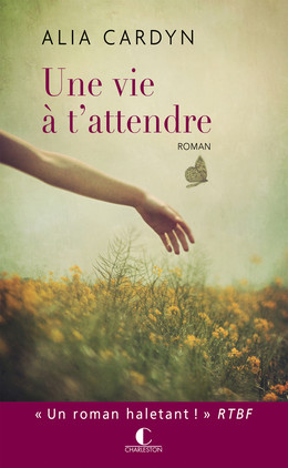 Une vie à t'attendre - Alia Cardyn - Éditions Charleston