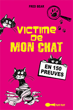 Victime de mon chat  - Fred Bear - Éditions Tut-tut