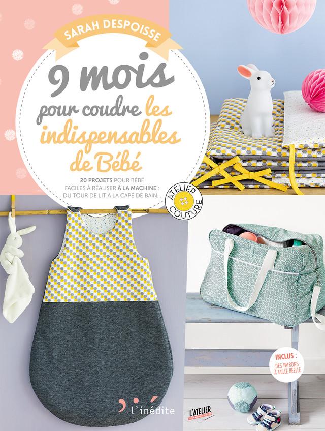 9 mois pour coudre les indispensables de Bébé - Sarah Despoisse - Éditions L'Inédite