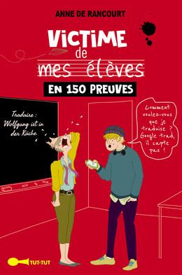Victime de mes élèves en 150 preuves - Anne de Rancourt - Éditions Leduc Humour