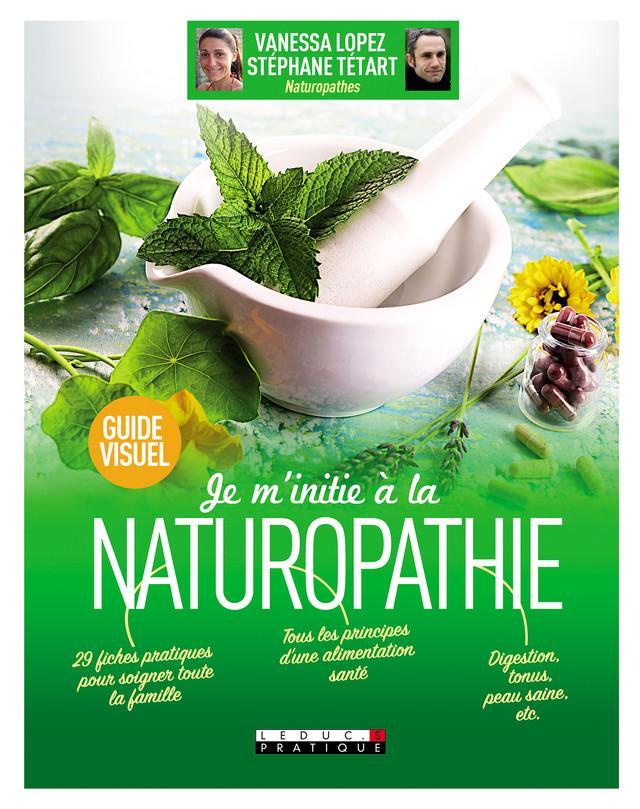 Je m'initie à la naturopathie, guide visuel - Stéphane Tétart, Vanessa Lopez - Éditions Leduc