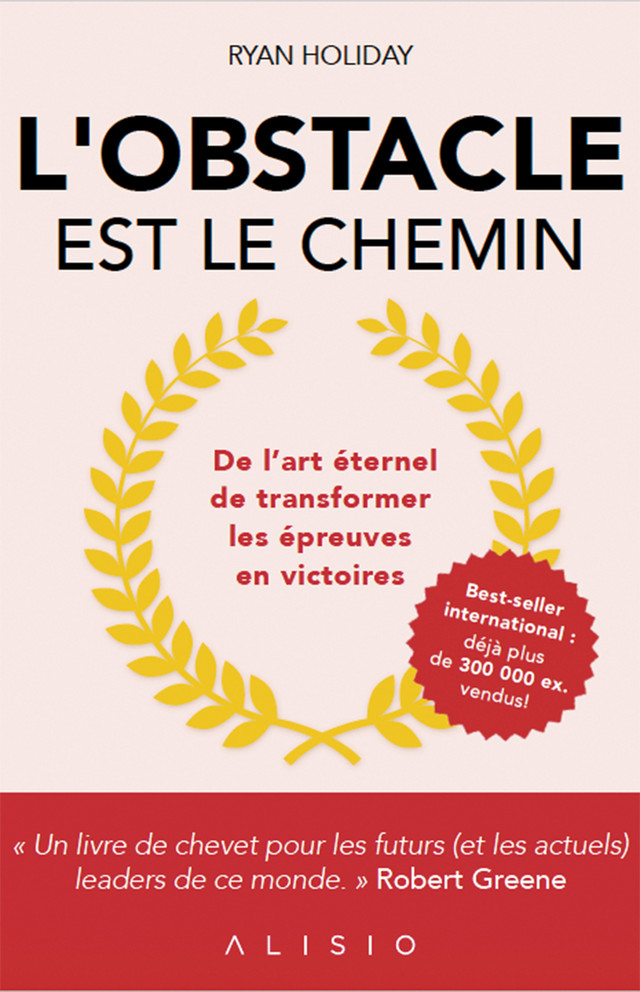 L'obstacle est le chemin - Ryan Holiday - Éditions Alisio