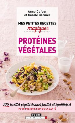 Mes petites recettes magiques aux protéines végétales - Anne Dufour, Carole Garnier - Éditions Leduc