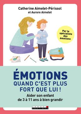 Émotions, quand c'est plus fort que lui ! - Catherine Aimelet-Périssol, Aurore Aimelet - Éditions Leduc Pratique