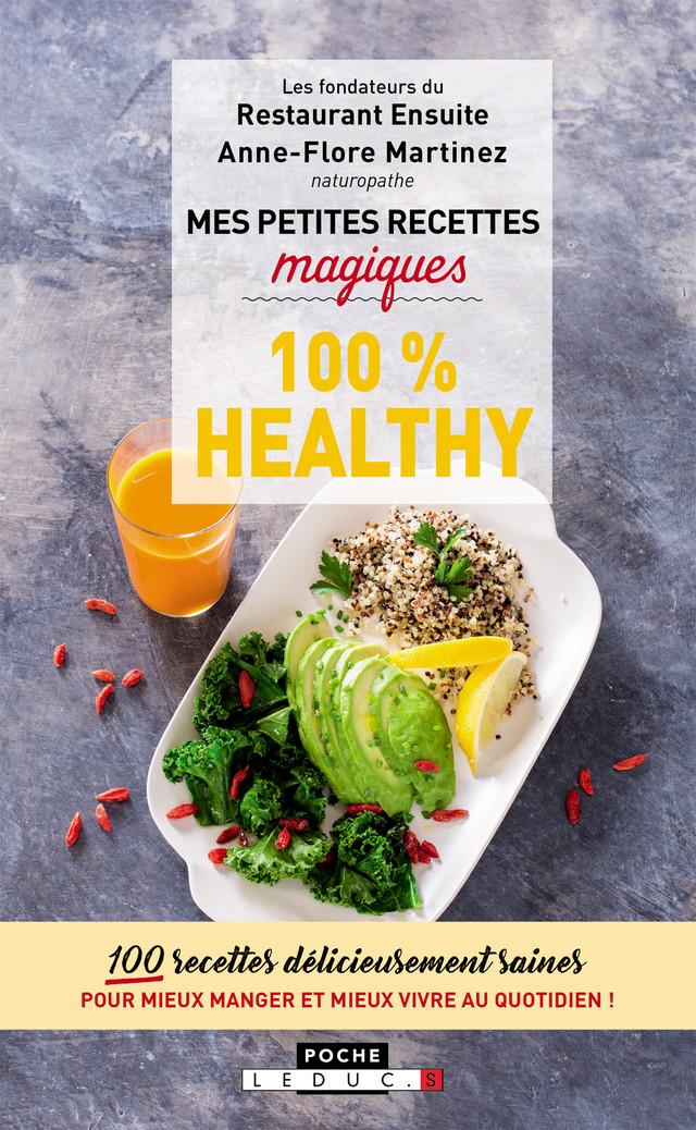 Mes petites recettes magiques 100% healthy - Boris Fabre, Anne-Flore Martinez, Alexandre Nguyen, Jonathan Ughetti - Éditions Leduc
